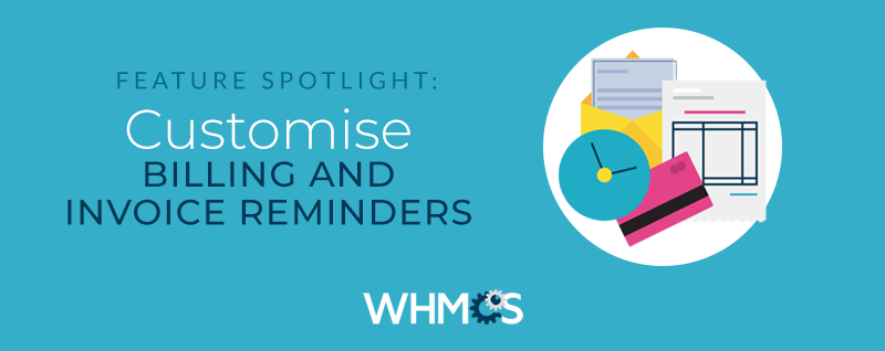 Customising Billing and Invoice Reminders | WHMCS Blog